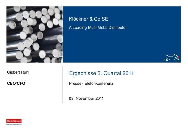 Klöckner & Co SE A Leading Multi Metal Distributor Ergebnisse 3. Quartal 2011 Presse-TelefonkonferenzCEO/CFO Gisbert Rühl ...