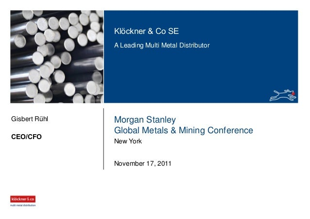Klöckner & Co SE A Leading Multi Metal Distributor Morgan Stanley Global Metals & Mining Conference New York CEO/CFO Gisbe...