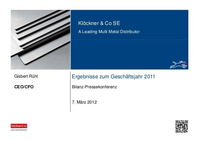 Klöckner & Co SE A Leading Multi Metal Distributor Ergebnisse zum Geschäftsjahr 2011 Bilanz-PressekonferenzCEO/CFO Gisbert...