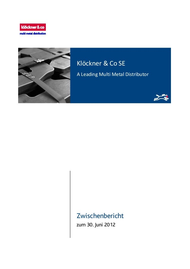 Zwischenbericht zum 30. Juni 2012 Klöckner & Co SE A Leading Multi Metal Distributor