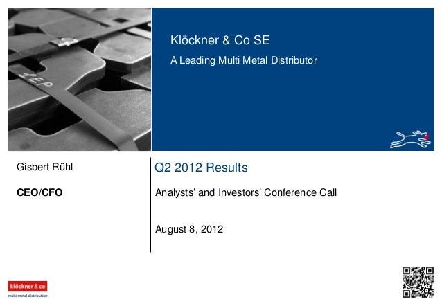 Klöckner & Co SE A Leading Multi Metal Distributor Q2 2012 Results Analysts' and Investors' Conference CallCEO/CFO Gisbert...