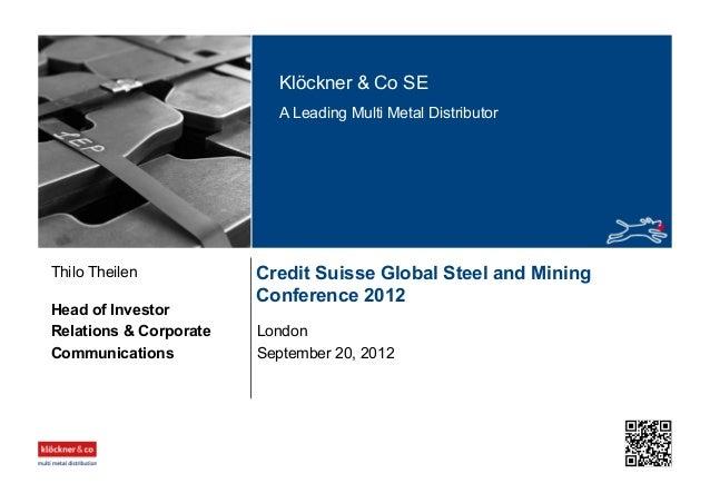 Klöckner & Co SE A Leading Multi Metal Distributor Credit Suisse Global Steel and Mining Conference 2012 London Head of In...
