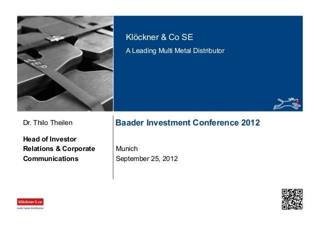 Klöckner & Co SE A Leading Multi Metal Distributor Baader Investment Conference 2012 Munich Head of Investor Relations & C...