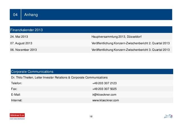 Anhang04 Finanzkalender 2013 24. Mai 2013 Hauptversammlung 2013, Düsseldorf 07. August 2013 Veröffentlichung Konzern-Zwisc...