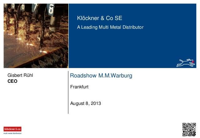 Klöckner & Co SE A Leading Multi Metal Distributor Roadshow M.M.Warburg Frankfurt CEO Gisbert Rühl August 8, 2013