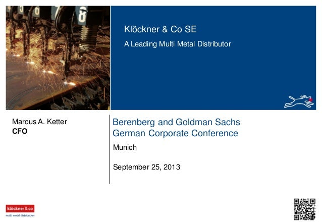 Klöckner & Co SE A Leading Multi Metal Distributor  Marcus A. Ketter CFO  Berenberg and Goldman Sachs German Corporate Con...