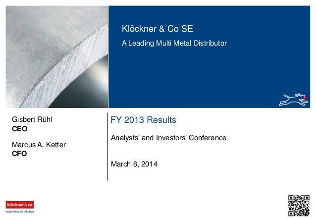 Klöckner & Co SE A Leading Multi Metal Distributor  Gisbert Rühl CEO  FY 2013 Results Analysts' and Investors' Conference ...