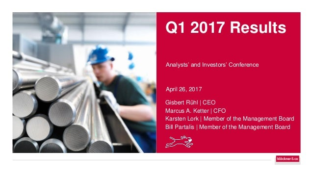 Q1 2017 Results Analysts' and Investors' Conference April 26, 2017 Gisbert Rühl   CEO Marcus A. Ketter   CFO Karsten Lork ...