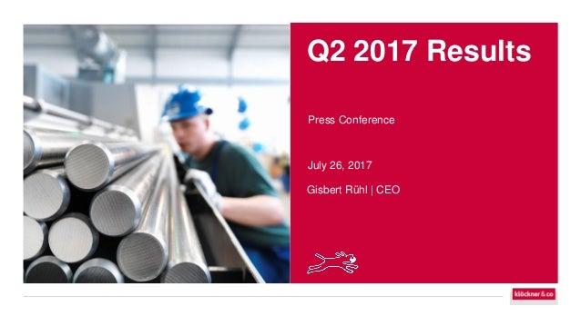 Q2 2017 Results Press Conference July 26, 2017 Gisbert Rühl   CEO