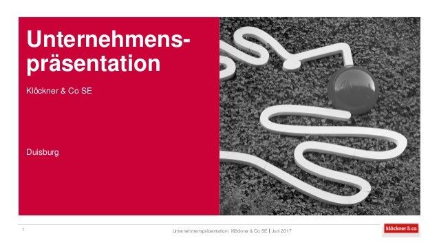 Unternehmens- präsentation Juni 2017Unternehmenspräsentation   Klöckner & Co SE1 Klöckner & Co SE Duisburg