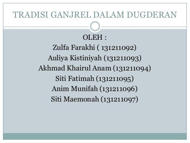TRADISI GANJREL DALAM DUGDERAN OLEH : Zulfa Farakhi ( 131211092) Auliya Kistiniyah (131211093) Akhmad Khairul Anam (131211...