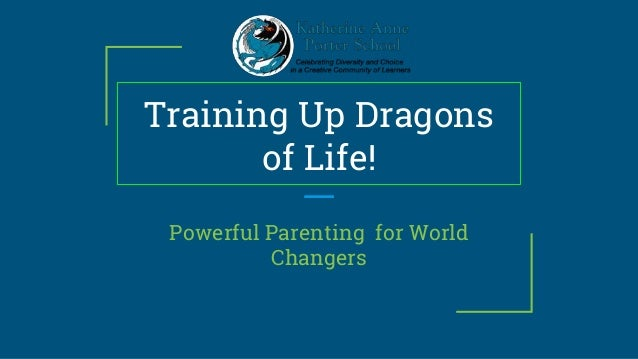 Training Up Dragons of Life! Powerful Parenting for World Changers