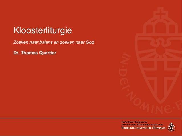 KloosterliturgieZoeken naar balans en zoeken naar GodDr. Thomas Quartier