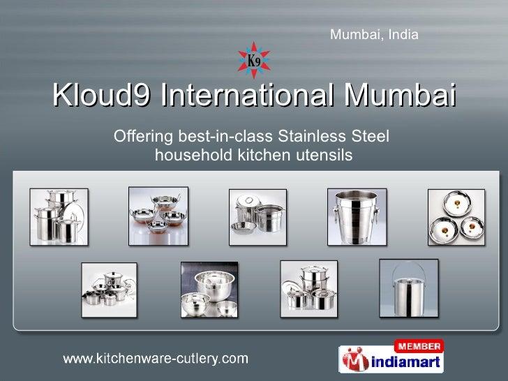Kloud9 International Mumbai Offering best-in-class Stainless Steel  household kitchen utensils