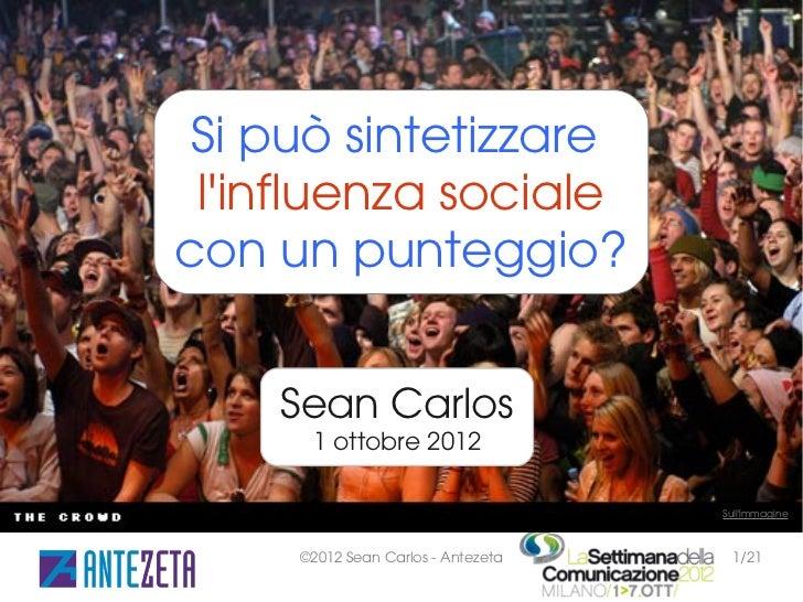 Si può sintetizzare linfluenza socialecon un punteggio?    Sean Carlos      1 ottobre 2012                                ...