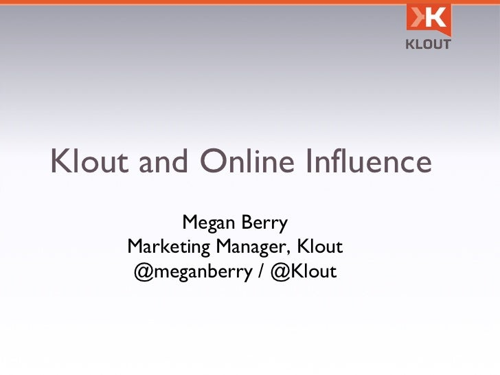 Klout and Online Influence Megan Berry Marketing Manager, Klout @meganberry / @Klout