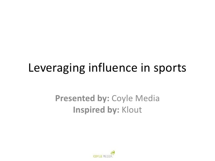Leveraging influence in sports     Presented by: Coyle Media         Inspired by: Klout