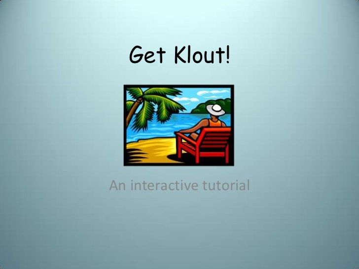 Get Klout!An interactive tutorial