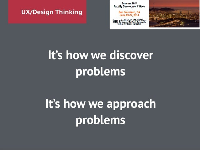 UX/Design Thinking It's how we discover problems ! It's how we approach problems