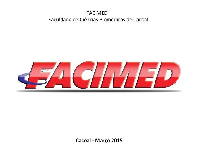 FACIMED Faculdade de Ciências Biomédicas de Cacoal Cacoal - Março 2015