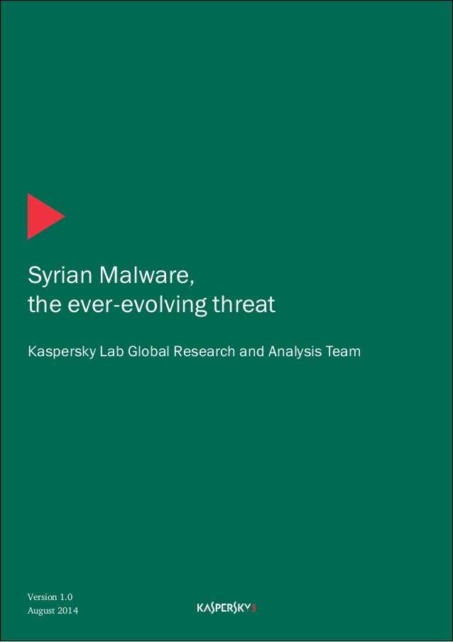 Syrian Malware, the ever-evolving threat Kaspersky Lab Global Research and Analysis Team Version 1.0 August 2014