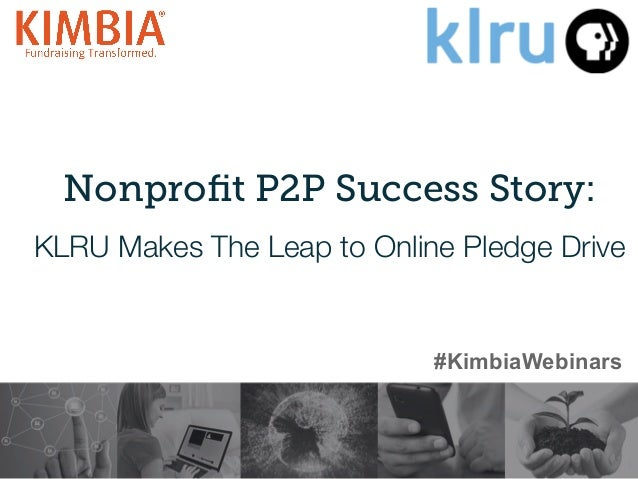 Nonprofit P2P Success Story: KLRU Makes The Leap to Online Pledge Drive 1   #KimbiaWebinars