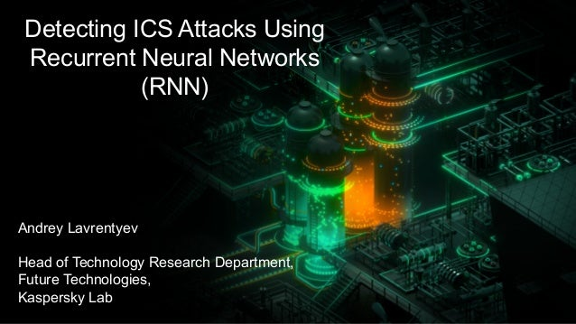 Andrey  Lavrentyev Head  of  Technology  Research  Department, Future  Technologies, Kaspersky  Lab Detecting  ICS  Attack...