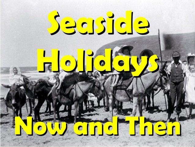 SeasideSeaside HolidaysHolidays Now and ThenNow and Then