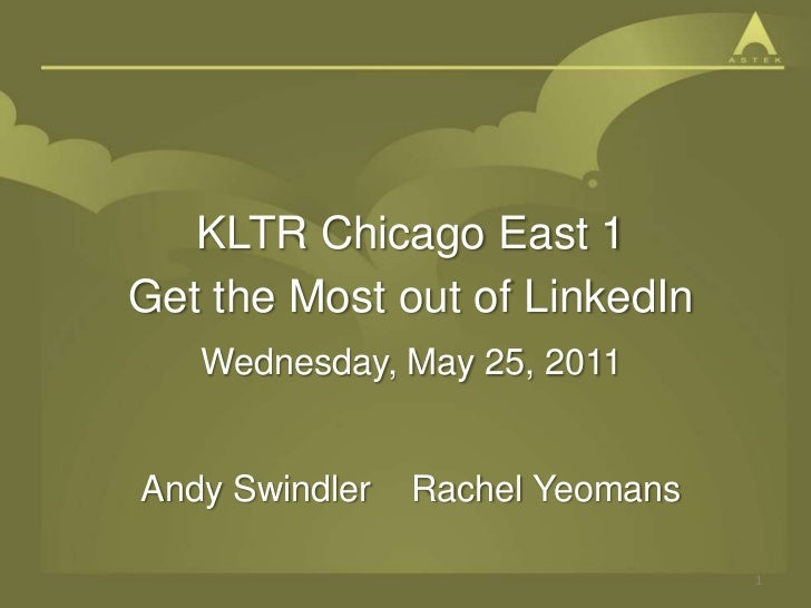 KLTR Chicago East 1<br />Get the Most out of LinkedIn<br />Wednesday, May 25, 2011<br />Andy Swindler    Rachel Yeomans<br...