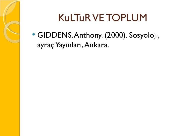 KuLTuR VE TOPLUM <ul><li>GIDDENS, Anthony. (2000). Sosyoloji, ayraç Yayınları, Ankara.  </li></ul>
