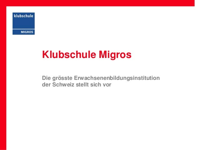 Klubschule MigrosDie grösste Erwachsenenbildungsinstitutionder Schweiz stellt sich vor
