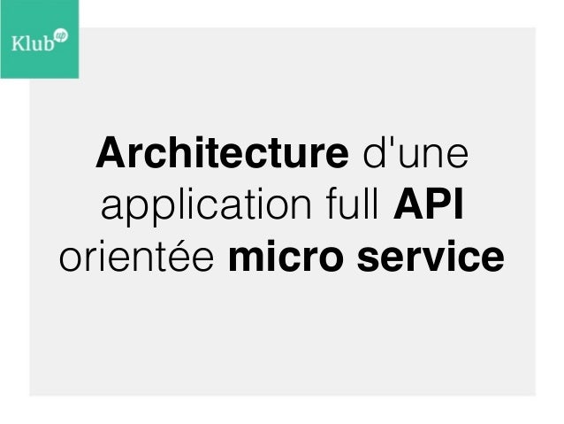 Architecture d'une  application full API  orientée micro service