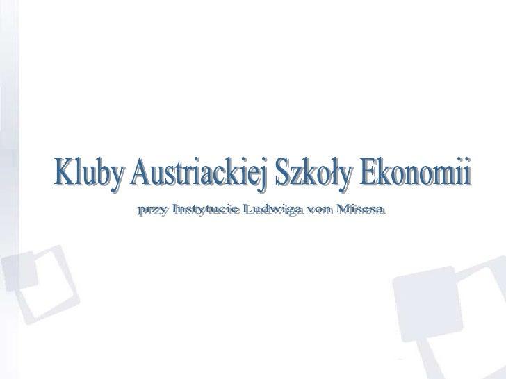 Kluby Austriackiej Szkoły Ekonomii <br />przy Instytucie Ludwiga von Misesa<br />