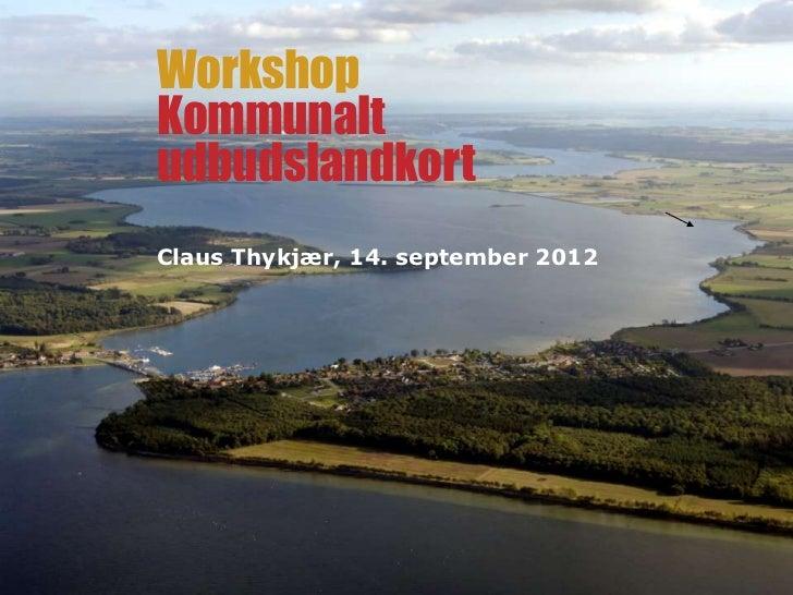 WorkshopKommunaltudbudslandkortClaus Thykjær, 14. september 2012