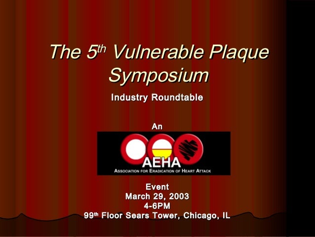 The 5The 5thth Vulnerable PlaqueVulnerable Plaque SymposiumSymposium Industry RoundtableIndustry Roundtable AnAn EventEven...