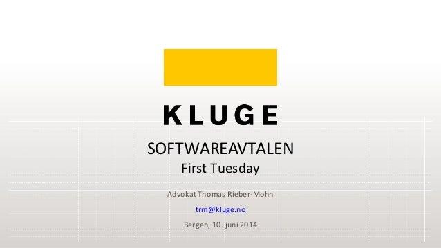 Advokat Thomas Rieber-Mohn trm@kluge.no Bergen, 10. juni 2014 SOFTWAREAVTALEN First Tuesday