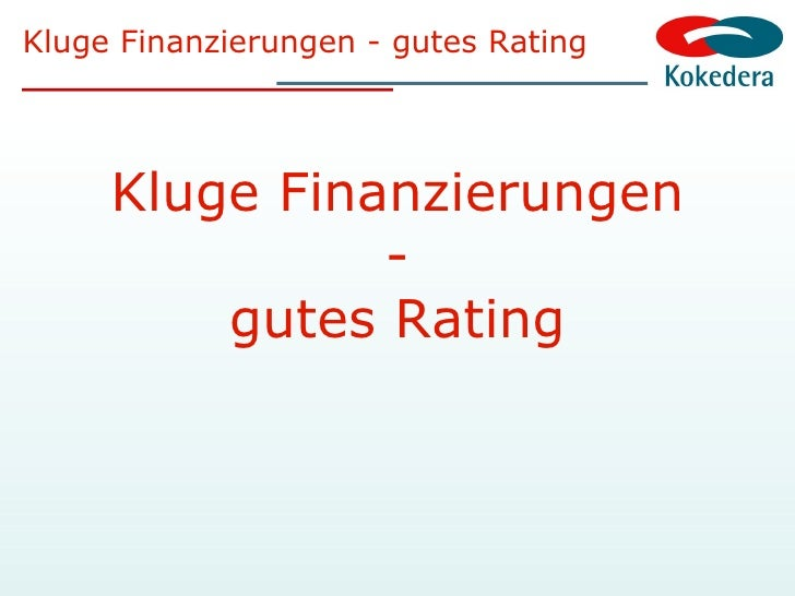 Kluge Finanzierungen - gutes Rating Kluge Finanzierungen - gutes Rating