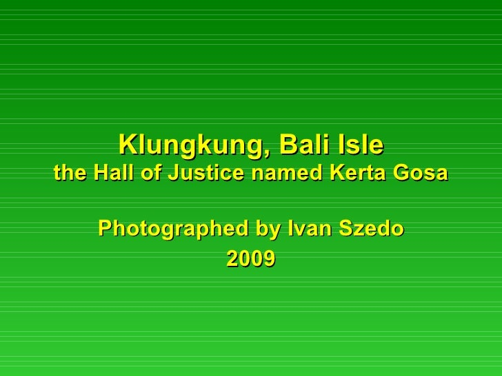 Klungkung, Bali Isle the Hall of Justice named Kerta Gosa Photographed by Ivan Szedo 2009