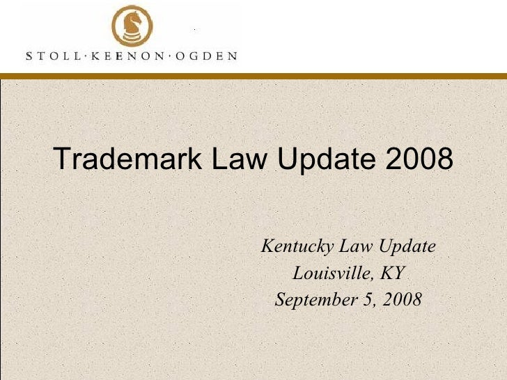 Trademark Law Update 2008 Kentucky Law Update Louisville, KY September 5, 2008