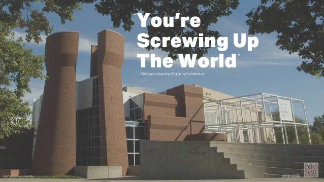 "Profound Opposite Truths in Architecture You're Screwing Up The World "" """