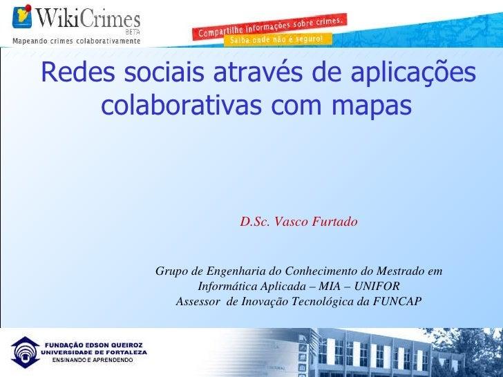 Redes sociais através de aplicações colaborativas com mapas D.Sc. Vasco Furtado Grupo de Engenharia do Conhecimento do Mes...