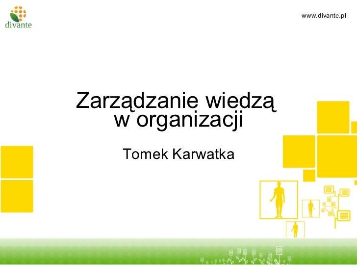 Zarządzanie wiedzą  w organizacji Tomek Karwatka