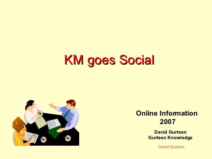 KM goes Social David Gurteen Gurteen Knowledge Online Information 2007