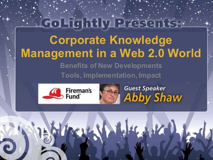 Corporate Knowledge Management in a Web 2.0 World Benefits of New Developments Tools, Implementation, Impact