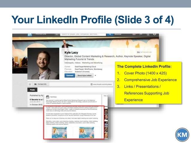 Your LinkedIn Profile (Slide 3 of 4) The Complete LinkedIn Profile: 1. Cover Photo (1400 x 425) 2. Comprehensive Job Exper...
