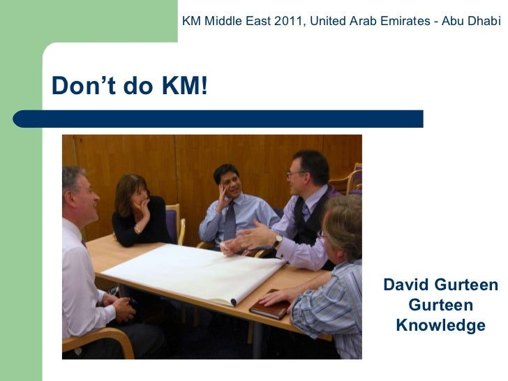 Don't do KM! David Gurteen Gurteen Knowledge KM Middle East 2011, United Arab Emirates - Abu Dhabi