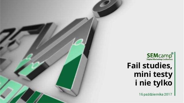 Fail studies, mini testy i nie tylko 16 października 2017