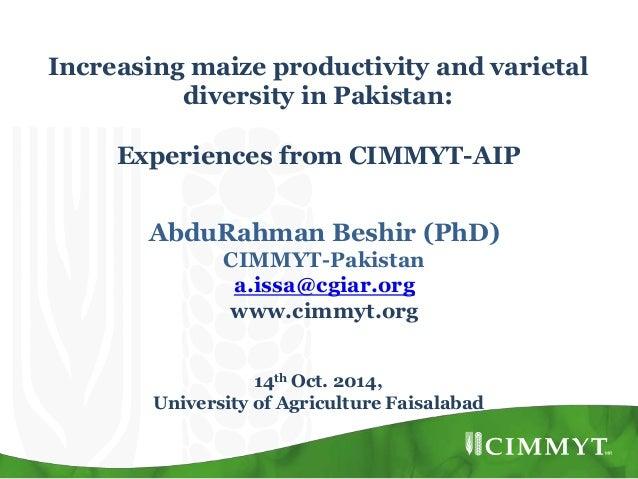 Increasing maize productivity and varietal diversity in Pakistan: Experiences from CIMMYT-AIP AbduRahman Beshir (PhD) CIMM...