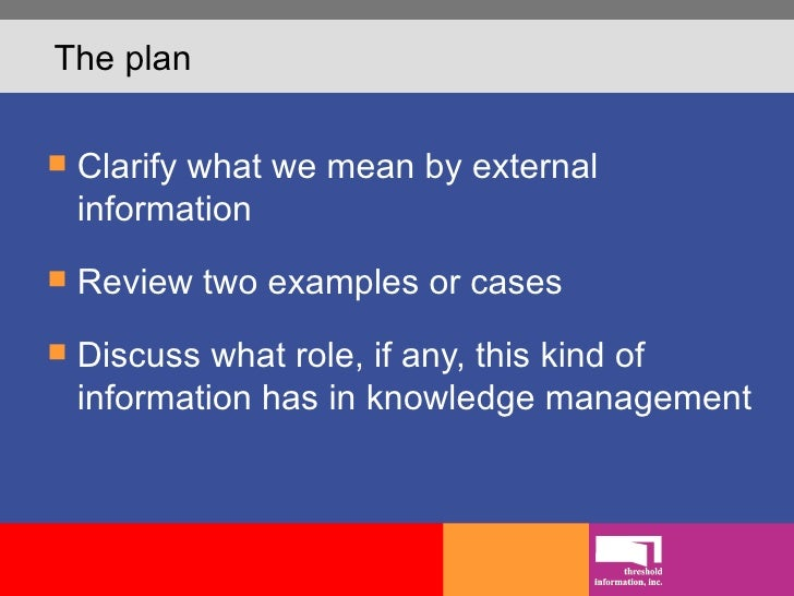 The plan <ul><li>Clarify what we mean by external information  </li></ul><ul><li>Review two examples or cases </li></ul><u...