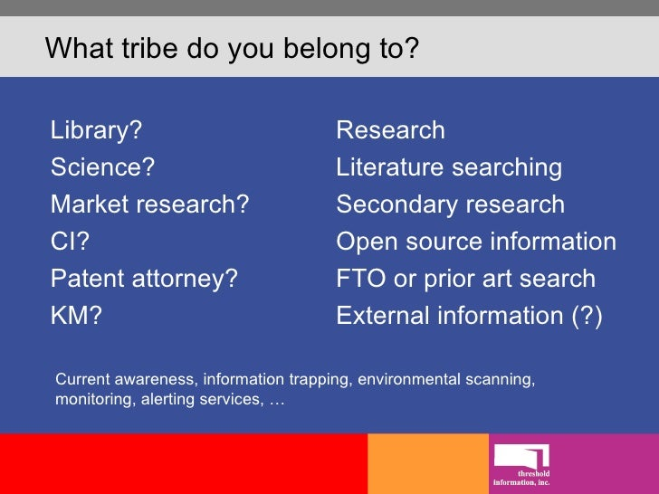What tribe do you belong to? <ul><li>Library? </li></ul><ul><li>Science? </li></ul><ul><li>Market research? </li></ul><ul>...